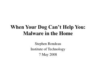 When Your Dog Can�t Help You: Malware in the Home