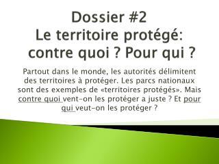 Dossier #2 Le territoire protégé:  contre quoi ? Pour qui ?