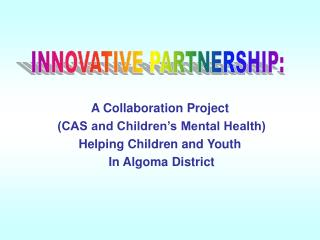 A Collaboration Project   (CAS and Children's Mental Health)  Helping Children and Youth