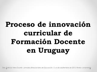 Proceso de innovación curricular de  Formación Docente  en Uruguay