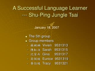 A Successful Language Learner --- Shu-Ping Jungle Tsai
