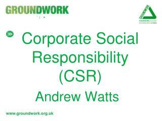Corporate Social Responsibility (CSR) Andrew Watts