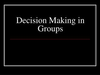 Decision Making in Groups
