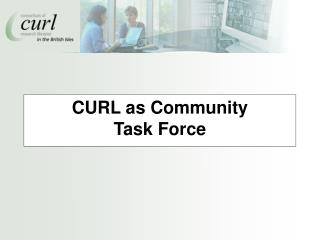 CURL as Community Task Force