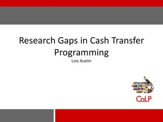 Research Gaps in Cash Transfer  Programming Lois Austin