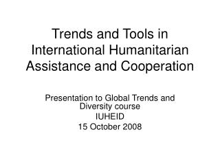 Trends and Tools in International Humanitarian Assistance and Cooperation