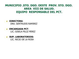 MUNICIPIO .STO. DGO. OESTE  PROV. STO. DGO. AREA  VIII DE SALUD .  EQUIPO  RESPONSABLE DEL PCT.