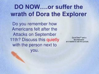 DO NOW….or suffer the wrath of Dora the Explorer