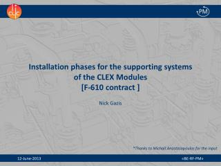 Installation phases for the supporting systems  of the CLEX Modules  [F-610 contract  ]