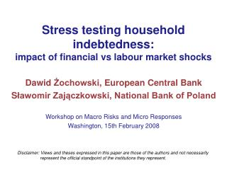 Stress testing household indebtedness: impact of financial vs labour market shocks