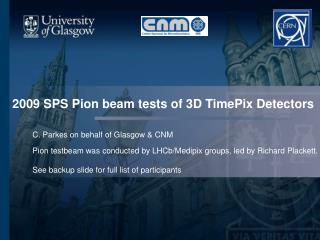 2009 SPS Pion beam tests of 3D TimePix Detectors
