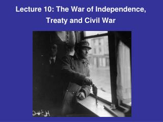 Lecture 10:  The War of Independence, Treaty and Civil War