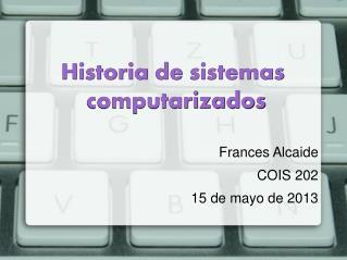 Frances Alcaide COIS 202 15 de mayo de 2013