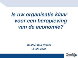 Is  uw organisatie klaar voor een heropleving  van de  economie ? Kasteel  Den Brandt