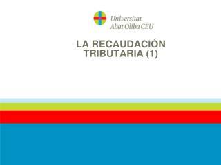 LA RECAUDACIÓN TRIBUTARIA (1)