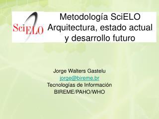 Metodología SciELO Arquitectura, estado actual y desarrollo futuro