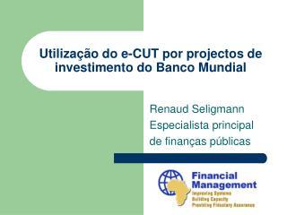 Utilização do e-CUT por projectos de investimento do Banco Mundial
