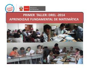 PRIMER  TALLER: DREL -2014 APRENDIZAJE FUNDAMENTAL DE MATEMÁTICA