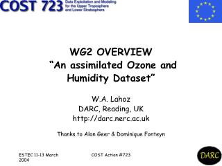 """WG2 OVERVIEW """"An assimilated Ozone and Humidity Dataset"""" W.A. Lahoz DARC, Reading, UK"""