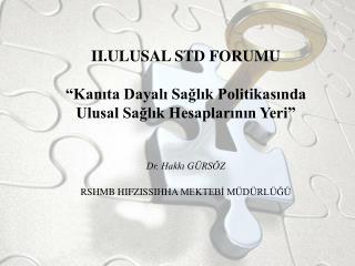 """II.ULUSAL STD FORUMU """"Kanıta Dayalı Sağlık Politikasında Ulusal Sağlık Hesaplarının Yeri"""""""