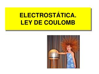 ELECTROSTÁTICA. LEY DE COULOMB
