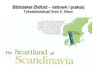 Biblioteket Østfold – nettverk i praksis Fylkesbiblioteksjef Svein E. Nilsen
