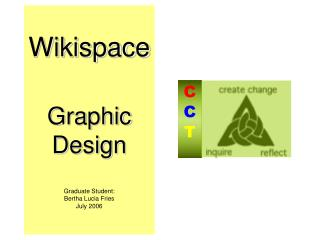 Wikispace Graphic Design Graduate Student: Bertha Lucia Fries July 2006
