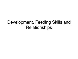 Development, Feeding Skills and Relationships