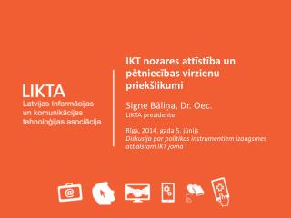 IKT nozares attīstība un pētniecības virzienu priekšlikumi Signe Bāliņa, Dr.  Oec .