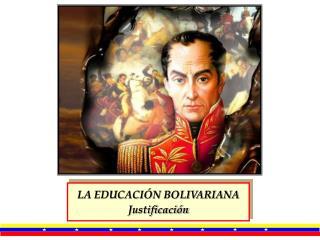 LA EDUCACI N BOLIVARIANA Justificaci n