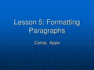 Lesson 5: Formatting Paragraphs