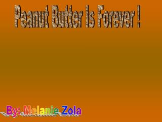 Peanut Butter Is Forever !