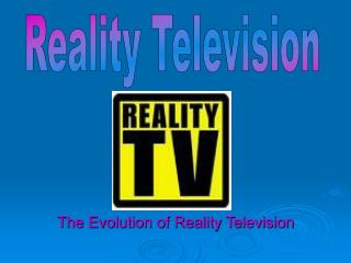 The Evolution of Reality Television