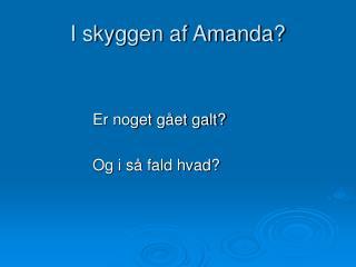 I skyggen af Amanda?