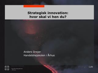 Strategisk innovation: hvor skal vi hen du?