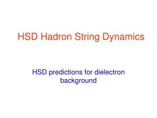 HSD Hadron String Dynamics