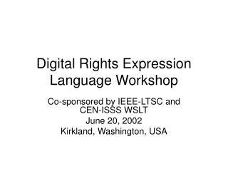 Digital Rights Expression Language Workshop