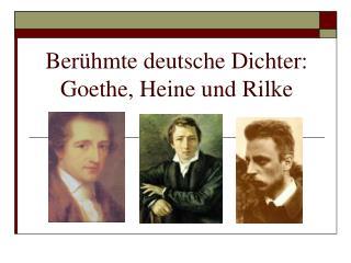 Ber ühmte deutsche Dichter: Goethe, Heine und Rilke