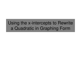 Using the x-intercepts to Rewrite a Quadratic in Graphing Form