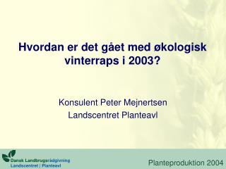 Hvordan er det gået med økologisk vinterraps i 2003?