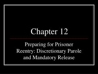 Preparing for Prisoner Reentry: Discretionary Parole and Mandatory Release