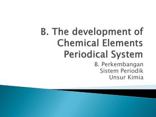 B. The development of Chemical Elements Periodical System