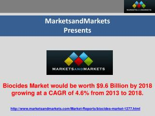 Biocides Market would be worth $9.6 Billion by 2018 growing