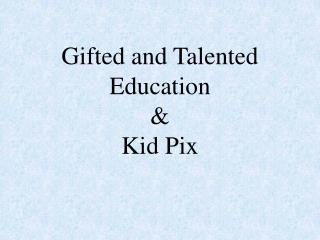 Gifted and Talented Education  & Kid Pix