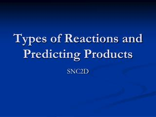 Types of Reactions and Predicting Products