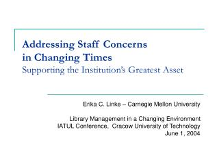 Addressing Staff Concerns  in Changing Times Supporting the Institution's Greatest Asset
