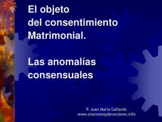 El objeto  del consentimiento Matrimonial.  Las anomal as consensuales