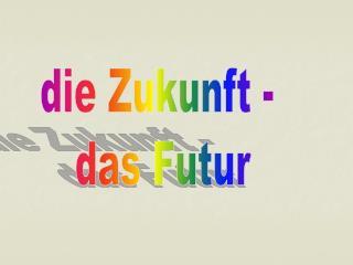 die Zukunft -  das Futur