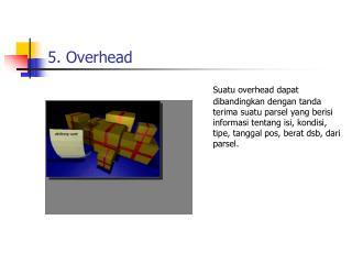 5. Overhead