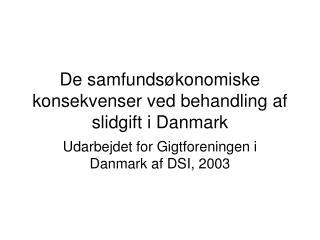 De samfunds�konomiske konsekvenser ved behandling af slidgift i Danmark